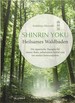 Shinrin Yoku - Heilsames Waldbaden von Yoshifumi Miyazaki - Den Wald als Ort der Heilung entdecken
