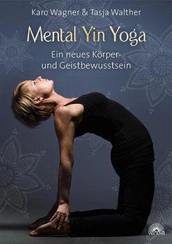 Mental Yin Yoga Ein neues Körper- und Geistbewusstsein von Karo Wagner und Tasja Walther
