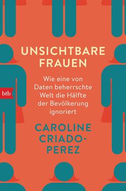 Unsichtbare Frauen: Wie eine von Daten beherrschte Welt die Hälfte der Bevölkerung ignoriert von Caroline Criado-Perez Buchtipp