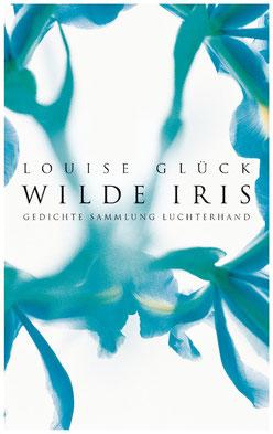 Wilde Iris - Gedichte von Louise Glück
