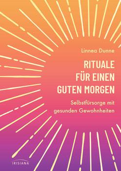 Rituale für einen guten Morgen Selbstfürsorge mit gesunden Gewohnheiten - Mit Yoga, Meditation und einem gesundem Frühstück von Linnea Dunne