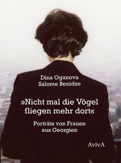 Benidze, Oganova: Nicht mal die Vögel fliegen mehr dort. Porträts von Frauen aus Georgien. (Neuerscheinung). Lesung, Ausstellungseröffnung, im Rahmen von Leipzig liest.