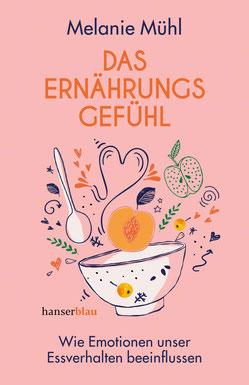 Das Ernährungsgefühl - Wie Emotionen unser Essverhalten beeinflussen von Melanie Mühl