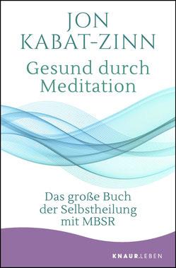 Gesund durch Meditation - Das große Buch der Selbstheilung mit MBSR von Jon Kabat-Zinn  - Universale Standardwerk zur Meditation
