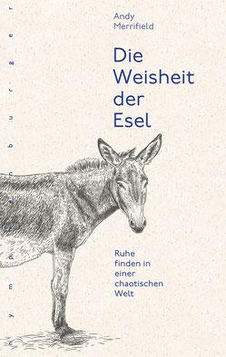 Die Weisheit der Esel Ruhe finden in einer chaotischen Welt von Andy Merrifield