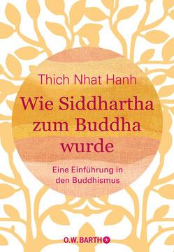 Wie Siddhartha zum Buddha wurde: Eine Einführung in den Buddhismus von Thich Nhat Hanh - Buddhismus Buchtipp