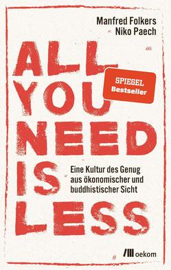 """All you need is less - Weniger ist mehr """"Kultur des Genug"""" statt """"Haben-Wollens"""""""