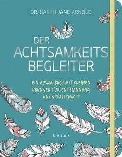 Der Achtsamkeits-Begleiter - Ein Ausmalbuch mit kleinen Übungen für Entspannung und Gelassenheit von Sarah Jane Arnold