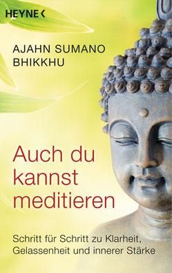 Auch du kannst meditieren Schritt für Schritt zu Klarheit, Gelassenheit und innerer Stärke von Ajahn Sumano Bhikkhu