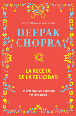 La receta de la felicidad de Deepak Chopra - Los Mejores Libros Bestsellers de Autoayuda y Superación Personal