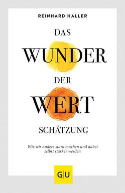 Das Wunder der Wertschätzung Wie wir andere stark machen und dabei selbst stärker werden von Reinhard Haller