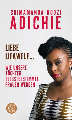 Liebe Ijeawele - Wie unsere Töchter selbstbestimmte Frauen werden von Chimamanda Ngozi Adichie