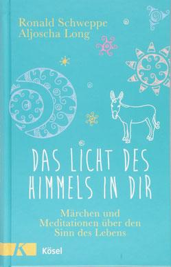 Das Licht des Himmels in dir - Märchen und Meditationen über den Sinn des Lebens von Ronald Schweppe und Aljoscha Long - Buchtipp