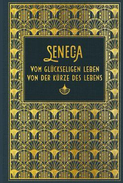 Vom glückseligen Leben - Von der Kürze des Lebens von Seneca Klassiker der Weltliteratur