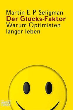 Der Glücks-Faktor - Warum Optimisten länger leben von Martin E.P. Seligman