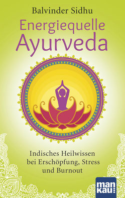 Energiequelle Ayurveda - Indisches Heilwissen bei Erschöpfung, Stress und Burnout von Balvinder Sidhu