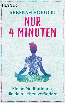 Nur vier Minuten - Kleine Meditationen, die dein Leben verändern von Rebekah Borucki