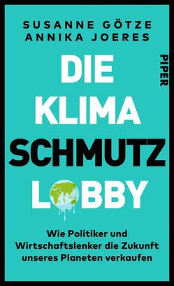 Die Klimaschmutzlobby: Wie Politiker und Wirtschaftslenker die Zukunft unseres Planeten verkaufen von Susanne Götze und Annika Joeres - Buchtipp