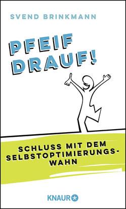 Pfeif drauf! Schluss mit dem Selbstoptimierungswahn von Prof. Dr. Svend Brinkmann - Psychologie  Buchtipp