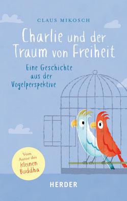 Charlie und der Traum von Freiheit - Eine Geschichte aus der Vogelperspektive von Claus Mikosch