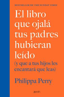 El libro que ojalá tus padres hubieran leído y que a tus hijos les encantará que leas de Philippa Perry