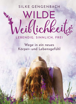Wilde Weiblichkeit - Lebendig, sinnlich, frei Wege in ein neues Körper- und Lebensgefühl von Silke Gengenbach - Buchtipp