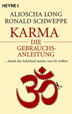 Karma – die Gebrauchsanleitung: ... damit das Schicksal macht, was Sie wollen von Aljoscha Long und Ronald Schweppe