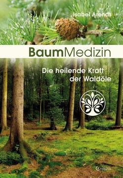Baummedizin - Die heilende Kraft der Waldöle von Isabel Arends