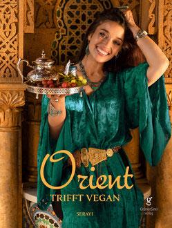 Orientalische Küche in Achtsamkeit und Liebe!   Hier bestellen: Orient trifft vegan von Serayi