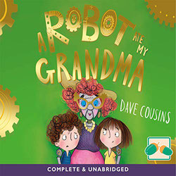 Front cover for audiobook of A Robot at my Grandma by Dave Cousins. Read by Peter Kenny.