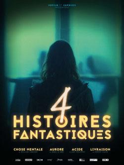 4 Histoires Fantastiques de William Laboury, Maël Le Mée, Just Phillipot & Steeve Calvo / 2017 - Fantastique - Films à Sketchs