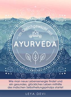 Im Gleichgewicht mit Ayurveda: Wie man neue Lebensenergie findet und ein gesundes, glückliches Leben mithilfe des indischen Selbstheilungsprinzips ... Meditations- und Atemübungen von Leya Devi