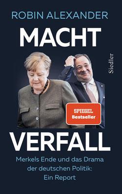 Machtverfall - Merkels Ende und das Drama der deutschen Politik - Ein Report von Robin Alexander
