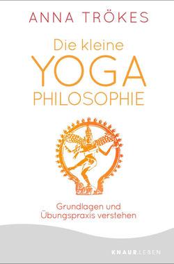 Die kleine Yoga-Philosophie - Grundlagen und Übungspraxis verstehen von Anna Trökes - Yoga Ratgeber