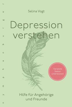 Depression verstehen: Hilfe für Angehörige und Freunde von Selina Vogt - Buchtipp