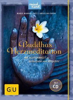 Buddhas Herzmeditation Mit Achtsamkeit zu Selbstliebe und Mitgefühl von Angelika Baur und Marie Mannschatz