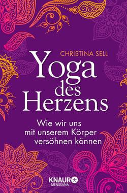 Yoga des Herzens - Wie wir uns mit unserem Körper versöhnen können von Christina Sell