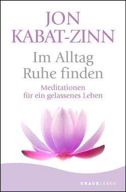 Im Alltag Ruhe finden - Meditationen für ein gelassenes Leben von Jon Kabat-Zinn - Buchtipp Achtsamkeit