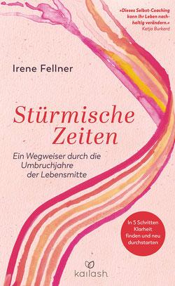 Stürmische Zeiten - Ein Wegweiser durch die Umbruchjahre der Lebensmitte - In 5 Schritten Klarheit finden und neu durchstarten von Irene Fellner