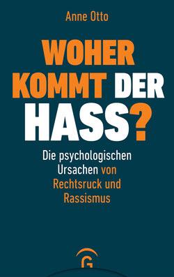 Woher kommt der Hass? von Anne Otto Die psychologischen Ursachen von Rechtsruck und Rassismus