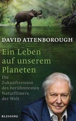 Ein Leben auf unserem Planeten - Die Zukunftsvision des berühmtesten Naturfilmers der Welt von David Attenborough