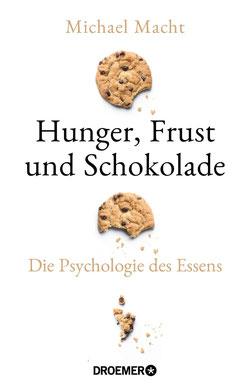 Hunger, Frust und Schokolade Die Psychologie des Essens (Über die Bedeutung der Gefühle beim Essen - von der Essstörung bis zum Genießen) von Michael Macht
