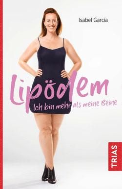 Lipödem - Ich bin mehr als meine Beine von Isabel Garcia - Das Leben darf leicht sein