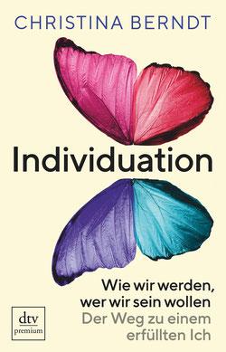 Individuation: Wie wir werden, wer wir sein wollen, Der Weg zu einem erfüllten Ich von Christina Berndt