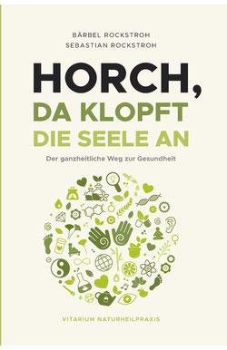 Horch, da klopft die Seele an! Der ganzheitliche Weg zur Gesundheit von Bärbel und Sebastian Rockstroh