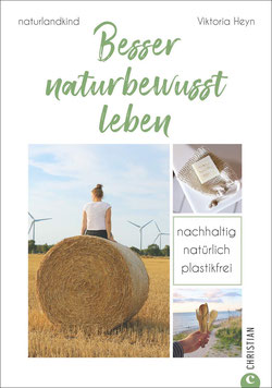 naturlandkind: Besser naturbewusst leben - Nachhaltig. Natürlich. Plastikfrei. Ein Ratgeber mit praktischen Tipps für ein Leben ohne Plastik