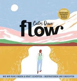 Flow Achtsamkeit - Calm Down Wie wir Ruhe finden und Kraft schöpfen - Inspirationen und Einsichten