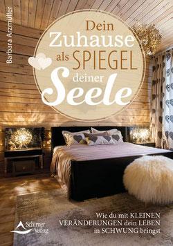 Dein Zuhause als Spiegel deiner Seele - Wie du mit kleinen Veränderungen dein Leben in Schwung bringst von Barbara Arzmüller
