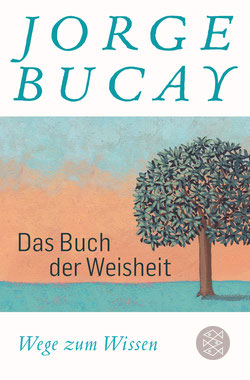 Das Buch der Weisheit - Wege zum Wissen von Jorge Bucay