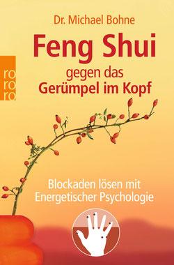 Feng Shui gegen das Gerümpel im Kopf - Blockaden lösen mit Energetischer Psychologie (Energetische Psychologie praktisch) von Michael Bohne